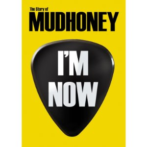 I'm Now: The Story Of Mudhoney