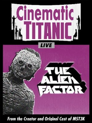Cinematic Titanic: The Alien Factor