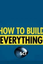 How To Build... Everything: Season 1