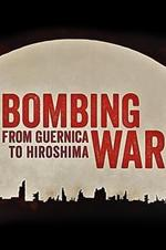 Bombing War: From Guernica To Hiroshima