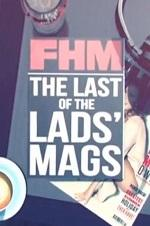 Fhm: The Last Of The Lads' Mags
