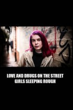 Love And Drugs On The Street: Girls Sleeping Rough: Season 1