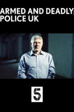Armed And Deadly: Police Uk: Season 1