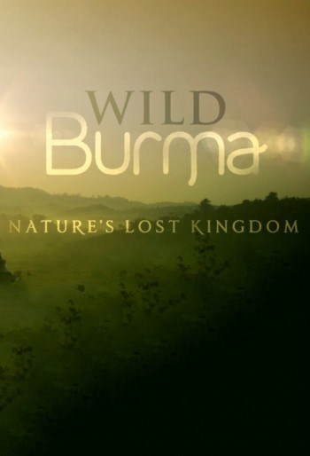 Wild Burma: Nature's Lost Kingdom: Season 1